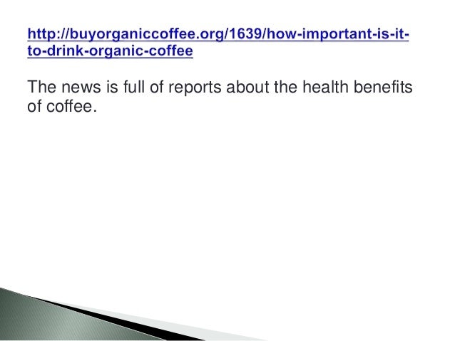 The news is full of reports about the health benefits of coffee.