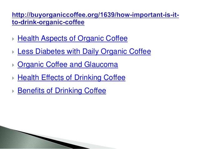  Health Aspects of Organic Coffee  Less Diabetes with Daily Organic Coffee  Organic Coffee and Glaucoma  Health Effect...