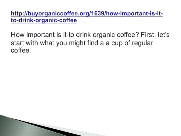 How important is it to drink organic coffee? First, let's start with what you might find a a cup of regular coffee.