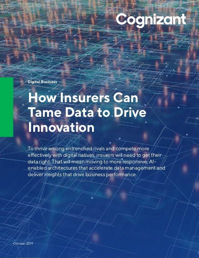 Digital Business How Insurers Can Tame Data to Drive Innovation To thrive among entrenched rivals and compete more effecti...