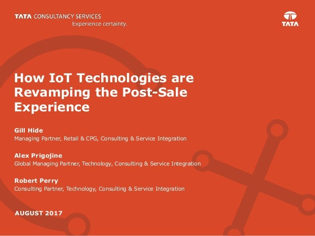 How IoT Technologies are Revamping the Post-Sale Experience Gill Hide Managing Partner, Retail & CPG, Consulting & Service...