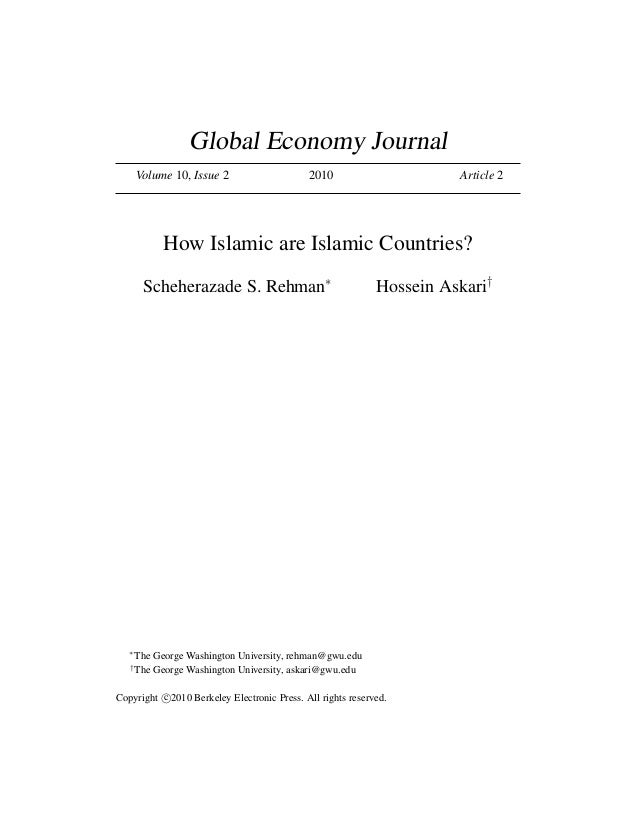 Global Economy Journal Volume 10, Issue 2  2010  Article 2  How Islamic are Islamic Countries? Scheherazade S. Rehman∗  ∗ ...