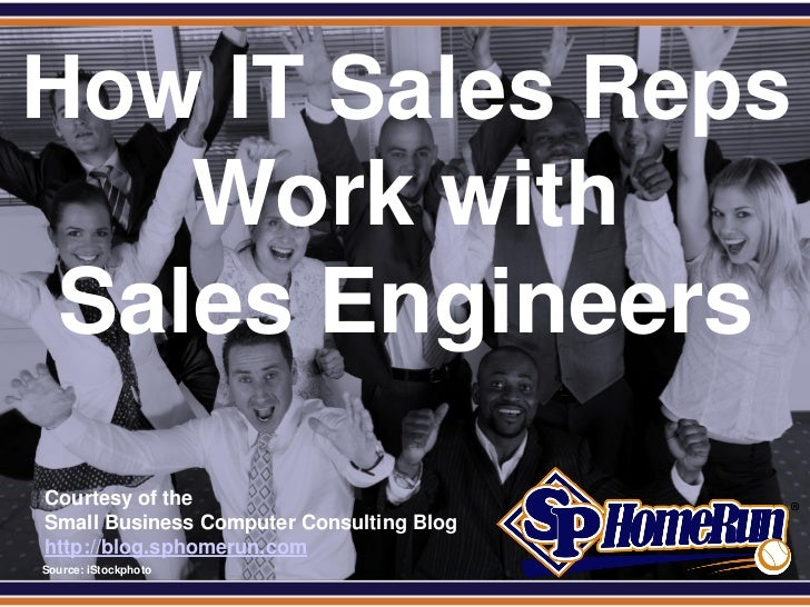 SPHomeRun.comHow IT Sales Reps    Work with Sales Engineers  Courtesy of the  Small Business Computer Consulting Blog  htt...