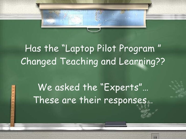 """Has the """"Laptop Pilot Program """" Changed Teaching and Learning?? We asked the """"Experts""""… These are their responses…"""