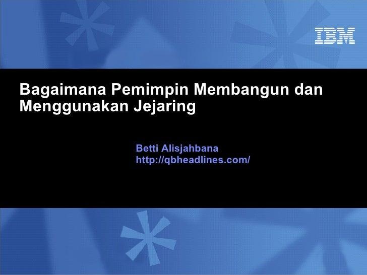 Bagaimana Pemimpin Membangun dan Menggunakan Jejaring Betti Alisjahbana http://qbheadlines.com/