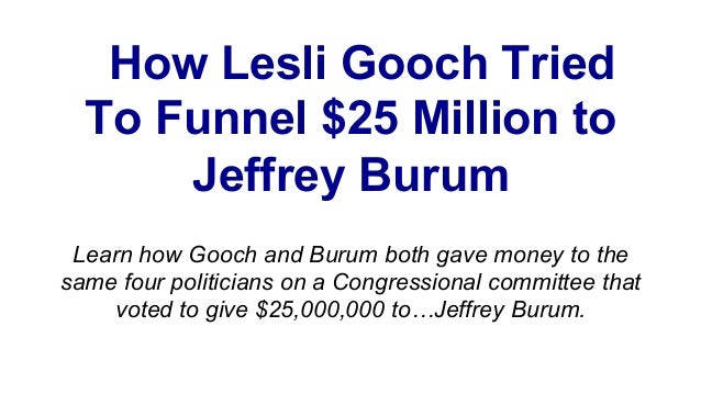 How Lesli Gooch Tried To Funnel $25 Million to Jeffrey Burum Learn how Gooch and Burum both gave money to the same four po...