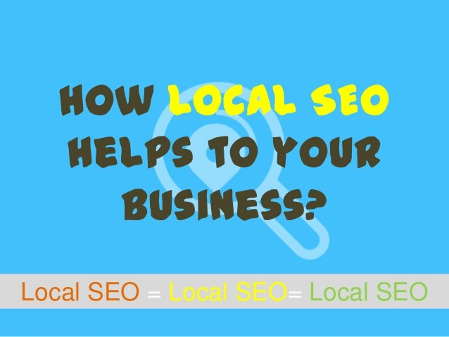 Local SEO = Local SEO= Local SEO How Local SEO helps to your business?