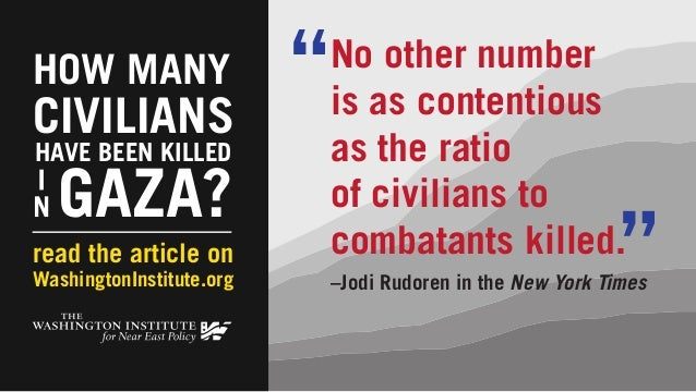 No other number  is as contentious  as the ratio  of civilians to  combatants killed.  –Jodi Rudoren in the New York Times...