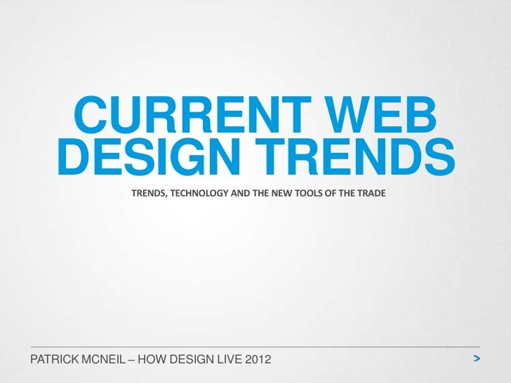 CURRENT WEB   DESIGN TRENDS               TRENDS, TECHNOLOGY AND THE NEW TOOLS OF THE TRADEPATRICK MCNEIL – HOW DESIGN LIV...