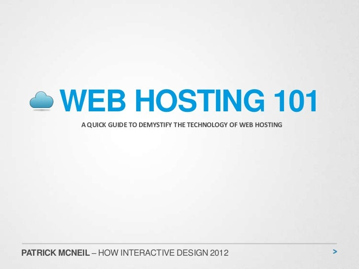 WEB HOSTING 101            A QUICK GUIDE TO DEMYSTIFY THE TECHNOLOGY OF WEB HOSTINGPATRICK MCNEIL – HOW INTERACTIVE DESIGN...