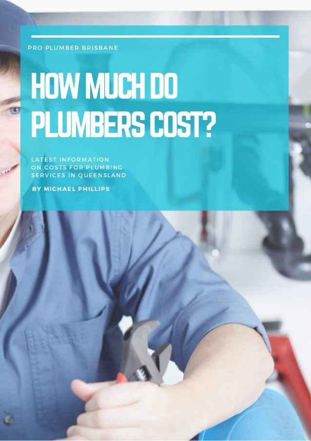 PRO PLUMBER BRISBANE HOWMUCHDO PLUMBERSCOST? LATEST INFORMATION ON COSTS FOR PLUMBING SERVICES IN QUEENSLAND BY MICHAEL PH...