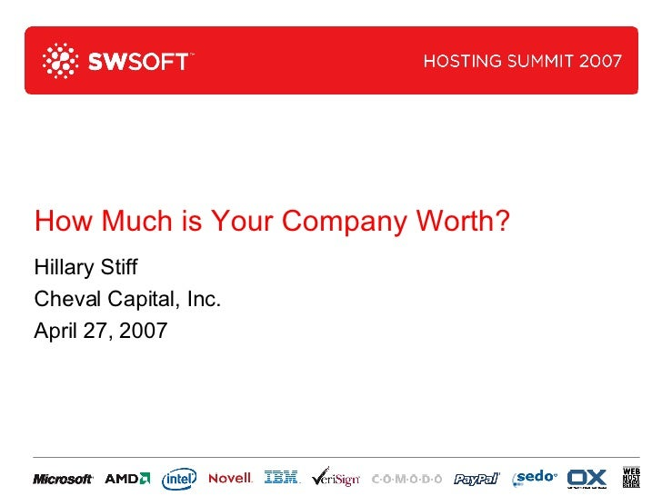 Hillary Stiff Cheval Capital, Inc. April 27, 2007 How Much is Your Company Worth?
