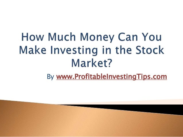 How much money can i make by investing in stocks