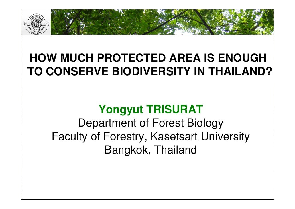 HOW MUCH PROTECTED AREA IS ENOUGH TO CONSERVE BIODIVERSITY IN THAILAND?               Yongyut TRISURAT         Department ...