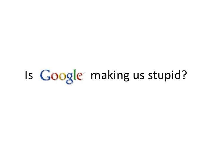 Is making us stupid?<br />
