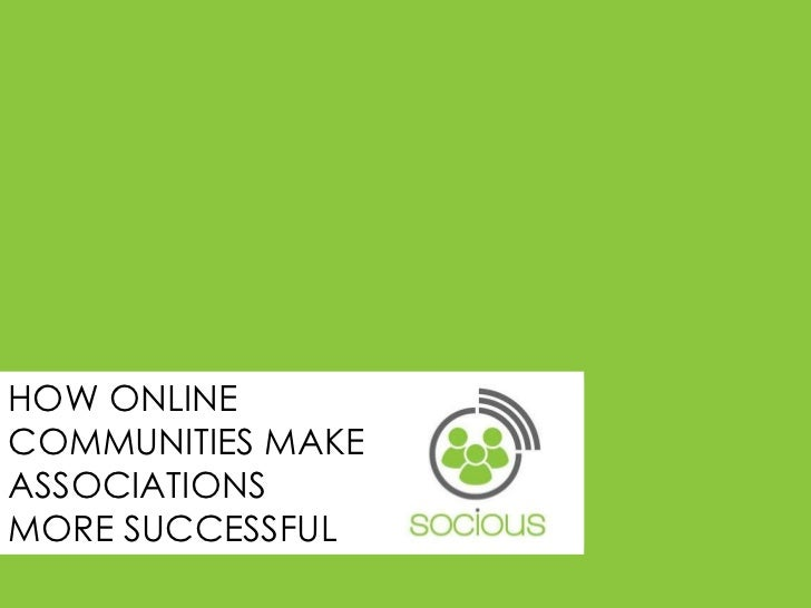 HOW ONLINE COMMUNITIES MAKE ASSOCIATIONS<br />MORE SUCCESSFUL<br />