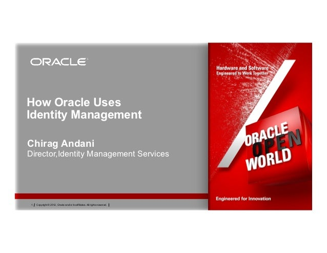 How Oracle UsesIdentity ManagementChirag AndaniDirector,Identity Management Services 1   Copyright © 2012, Oracle and/or i...