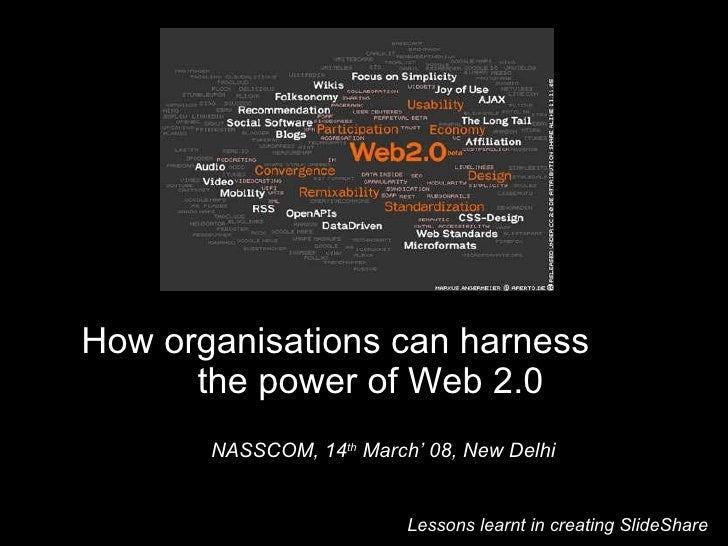 Lessons learnt in creating SlideShare  How organisations can harness  the power of Web 2.0  NASSCOM, 14 th  March' 08, New...
