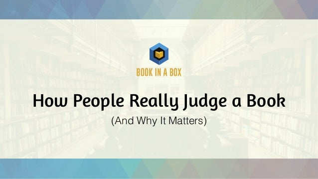 How People Really Judge a Book (And Why It Matters)