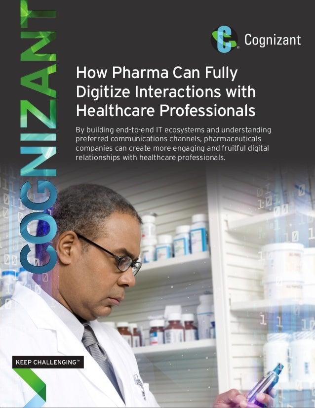 How Pharma Can Fully  Digitize Interactions with  Healthcare Professionals  By building end-to-end IT ecosystems and under...