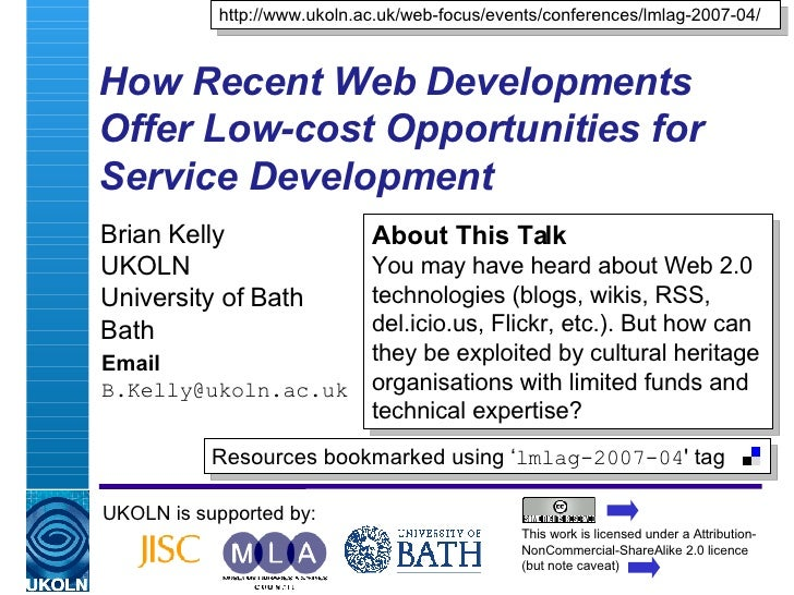 How Recent Web Developments Offer Low-cost Opportunities for Service Development   Brian Kelly UKOLN University of Bath Ba...