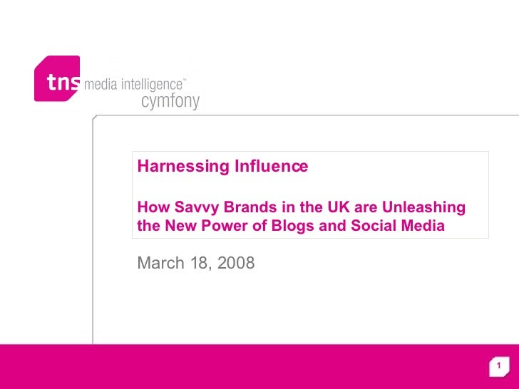 Harnessing Influence  How Savvy Brands in the UK are Unleashing the New Power of Blogs and Social Media March 18, 2008