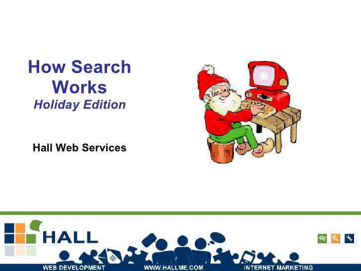 How Search Works Holiday Edition Hall Web Services