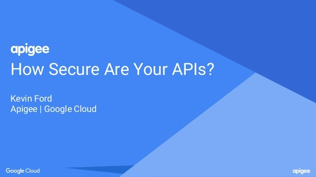 How Secure Are Your APIs? Kevin Ford Apigee | Google Cloud