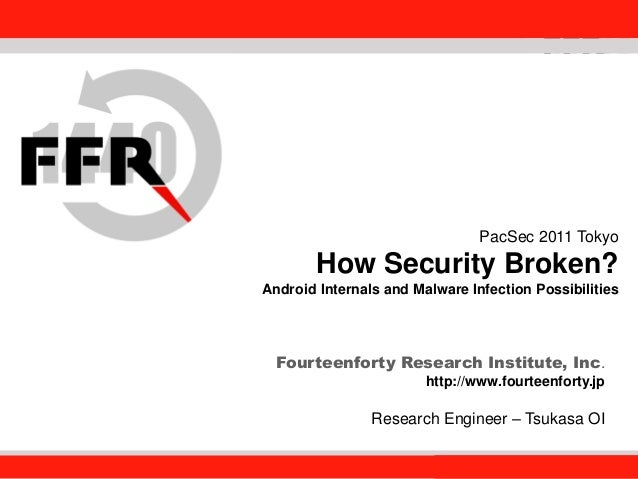 Fourteenforty Research Institute, Inc. 1 Fourteenforty Research Institute, Inc. PacSec 2011 Tokyo How Security Broken? And...