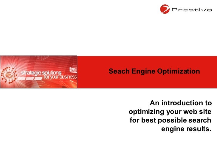An introduction to optimizing your web site for best possible search engine results. Seach Engine Optimization