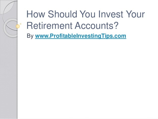 How Should You Invest Your Retirement Accounts? By www.ProfitableInvestingTips.com