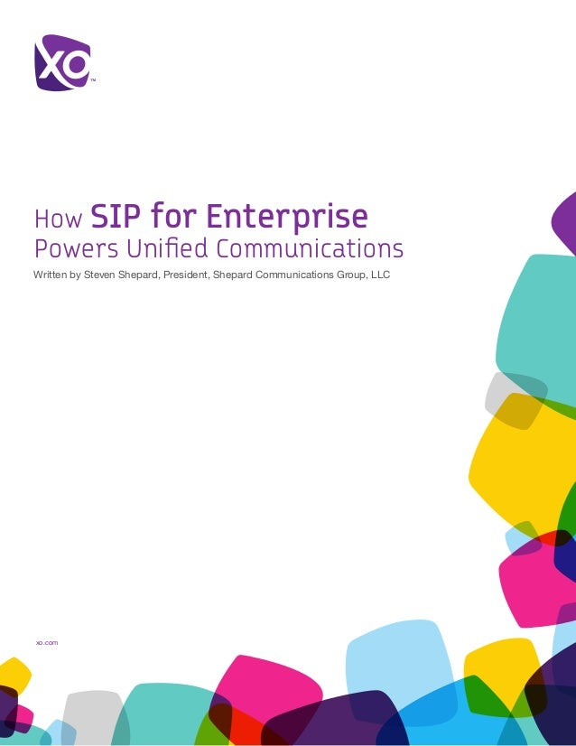 xo.com	 How SIP for Enterprise Powers Unified Communications Written by Steven Shepard, President, Shepard Communications ...