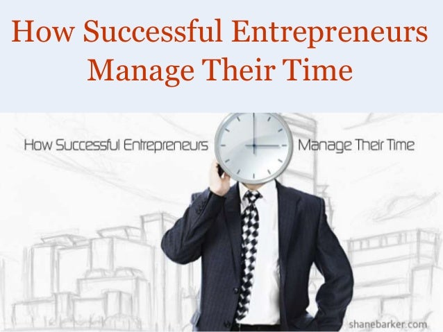www.shanebarker.com How Successful Entrepreneurs Manage Their Time