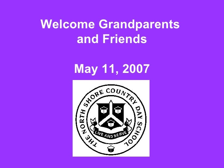 Welcome Grandparents  and Friends May 11, 2007