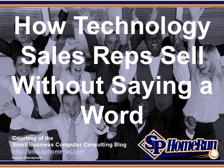 SPHomeRun.com  How Technology  Sales Reps Sell  Without Saying a       Word  Courtesy of the  Small Business Computer Cons...