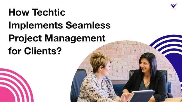 How Techtic Implements Seamless Project Management?