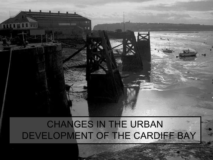 <ul><li>CHANGES IN THE URBAN DEVELOPMENT OF THE CARDIFF BAY </li></ul>