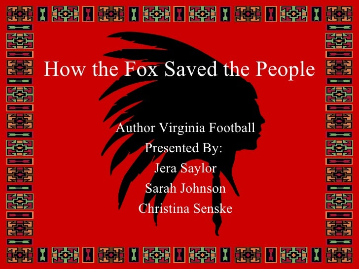 How the Fox Saved the People Author Virginia Football Presented By:  Jera Saylor Sarah Johnson Christina Senske