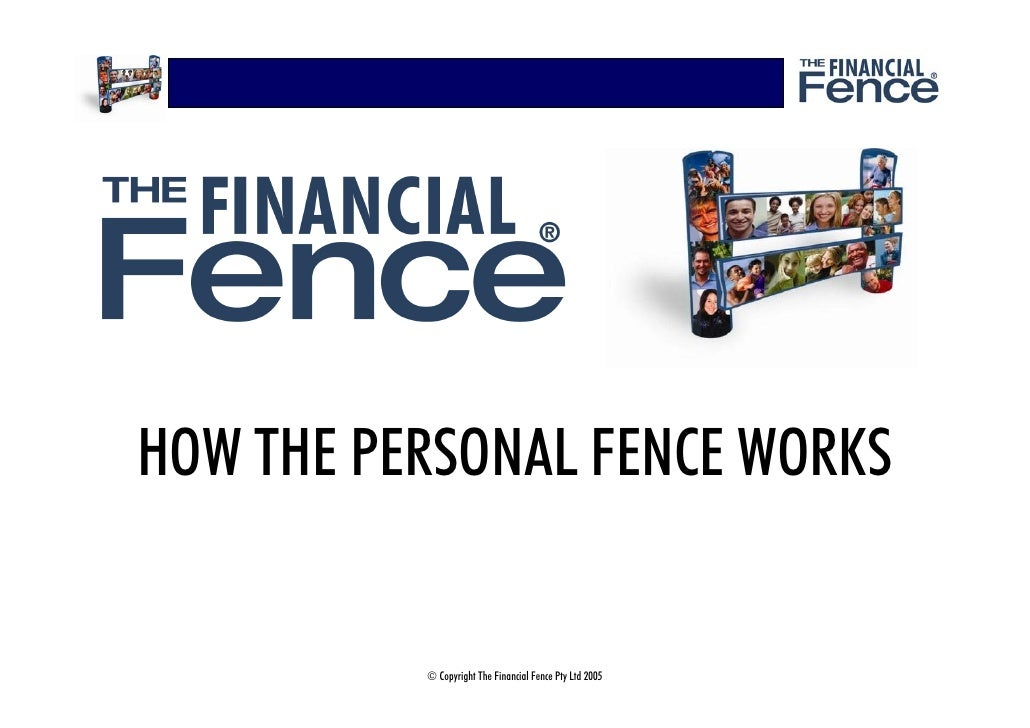 HOW THE PERSONAL FENCE WORKS             © Copyright The Financial Fence Pty Ltd 2005