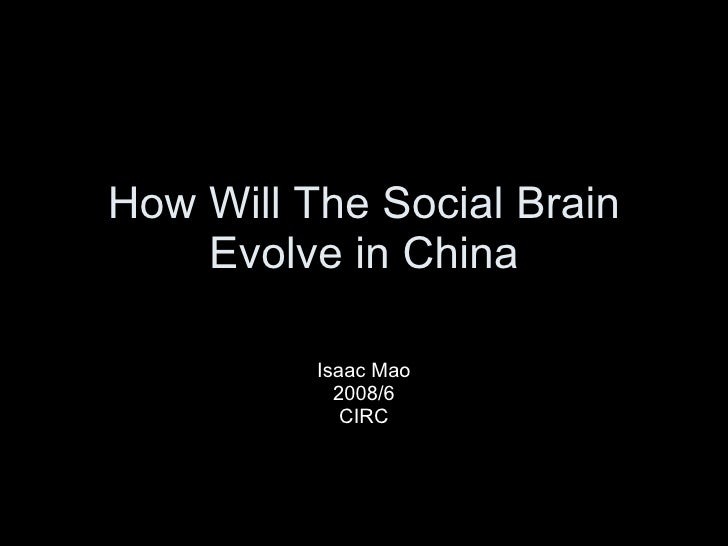 How Will The Social Brain Evolve in China Isaac Mao 2008/6 CIRC