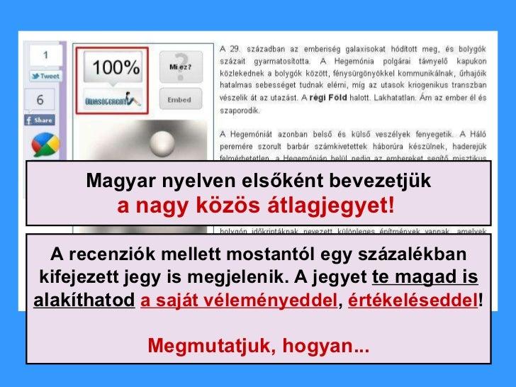 Magyar nyelven elsőként bevezetjük a nagy közös átlagjegyet!   A recenziók mellett mostantól egy százalékban kifejezett je...