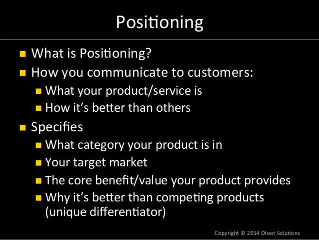 Posi7oning  n What  is  Posi7oning?  n How  you  communicate  to  customers:  n What  your  product/service  is  n How...