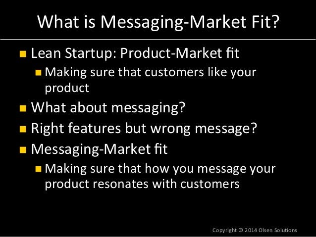 What  is  Messaging-‐Market  Fit?  n Lean  Startup:  Product-‐Market  fit  n Making  sure  that  customers  like  your...