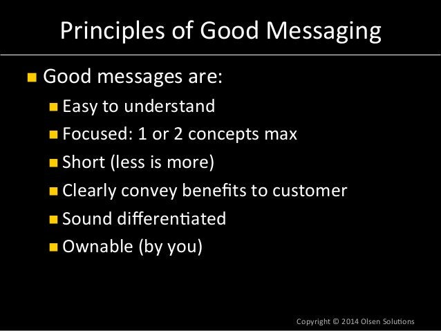 Principles  of  Good  Messaging  n Good  messages  are:  n Easy  to  understand  n Focused:  1  or  2  concepts  max  n...