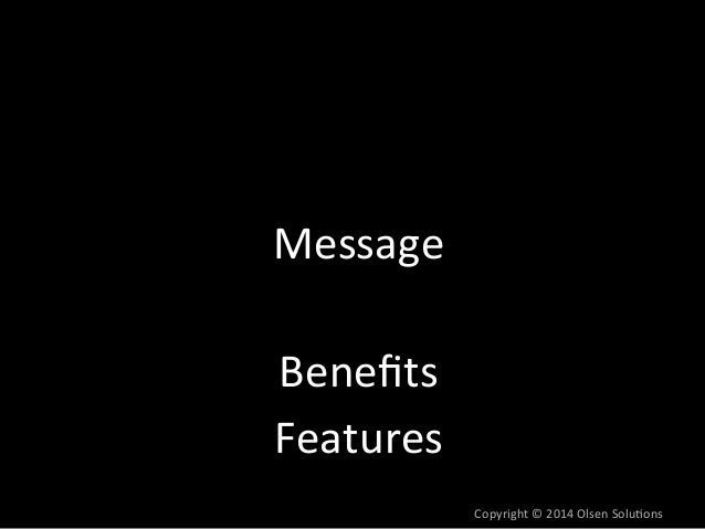 Copyright  ©  2014  Olsen  Solu7ons  Message  Posi7oning  Benefits  Features