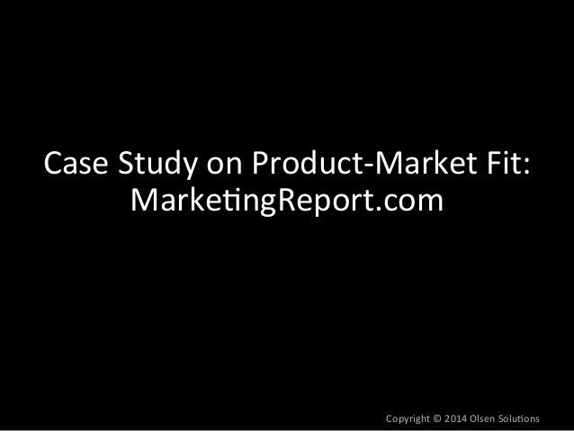 """Product-‐Market  Fit  Case  Study:  Developing  Product  Concept  n Product  Concept  was  """"marke7ng  report""""  that  let..."""