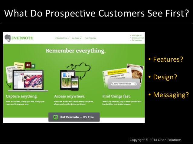 What  Do  Prospec7ve  Customers  See  First?  • Features?  • Design?  • Messaging?  Copyright  ©  2014  Olsen  Solu7ons