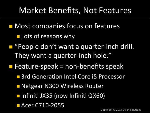 """Market  Benefits,  Not  Features  n Most  companies  focus  on  features  n Lots  of  reasons  why  n """"People  don't  w..."""