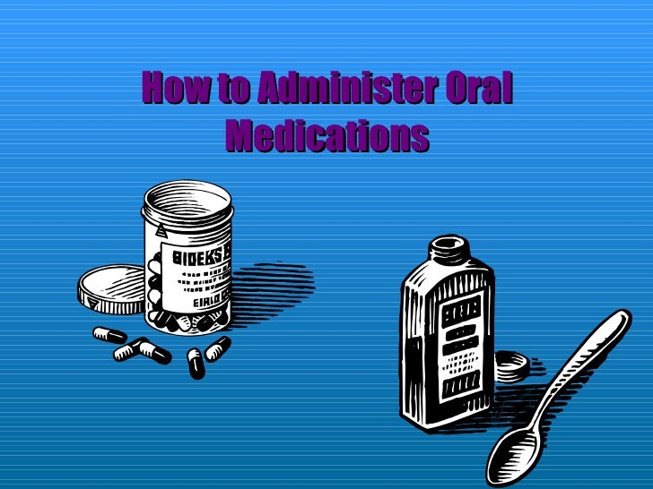How to Administer Oral Medications