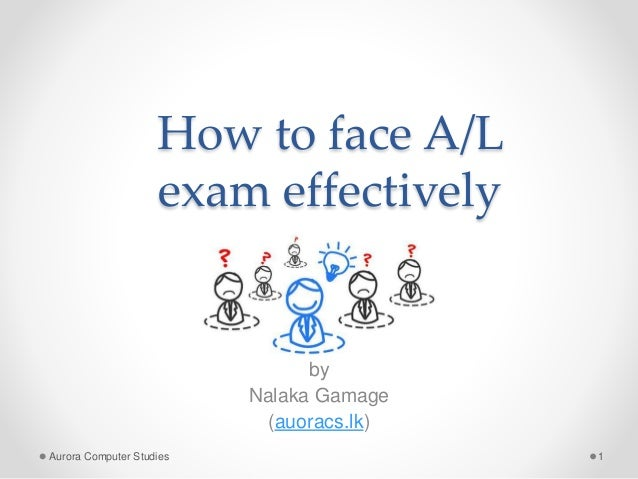 How to face A/L exam effectively by Nalaka Gamage (auoracs.lk) Aurora Computer Studies 1